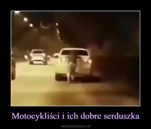 Motocykliści i ich dobre serduszka –