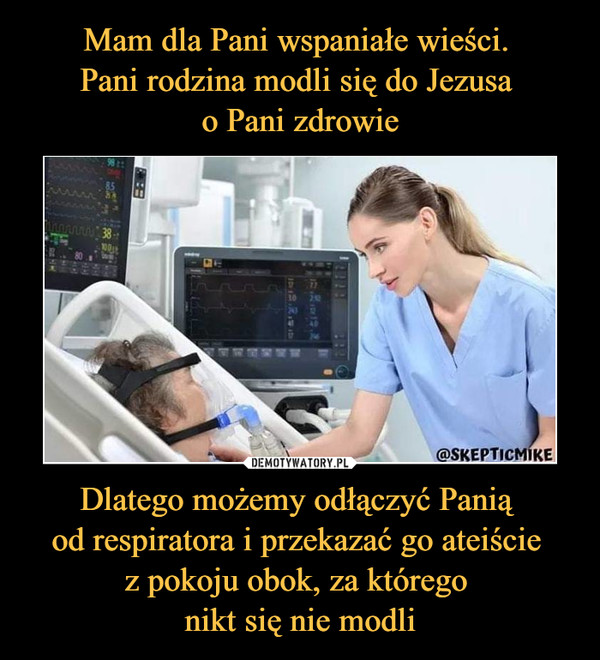 Dlatego możemy odłączyć Panią od respiratora i przekazać go ateiście z pokoju obok, za którego nikt się nie modli –