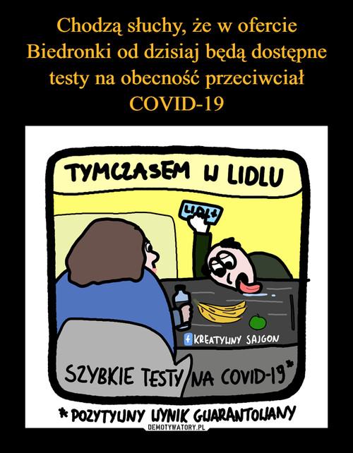 Chodzą słuchy, że w ofercie Biedronki od dzisiaj będą dostępne testy na obecność przeciwciał COVID-19