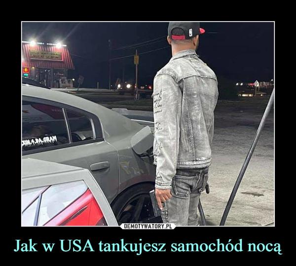 Jak w USA tankujesz samochód nocą –