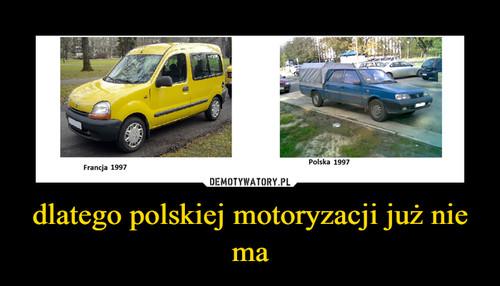 dlatego polskiej motoryzacji już nie ma