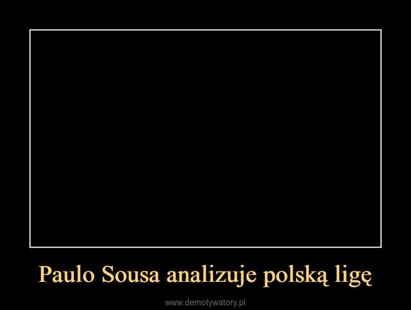 Paulo Sousa analizuje polską ligę –