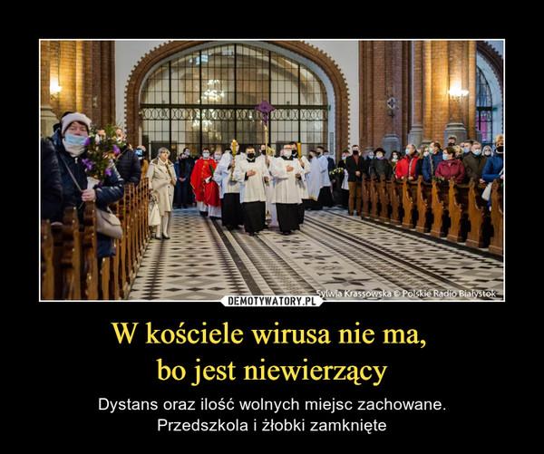 W kościele wirusa nie ma, bo jest niewierzący – Dystans oraz ilość wolnych miejsc zachowane.Przedszkola i żłobki zamknięte