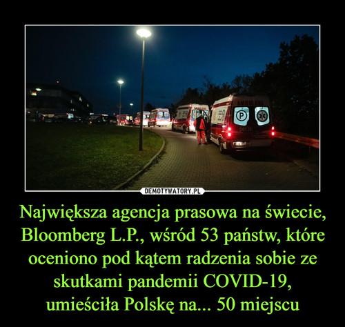 Największa agencja prasowa na świecie, Bloomberg L.P., wśród 53 państw, które oceniono pod kątem radzenia sobie ze skutkami pandemii COVID-19, umieściła Polskę na... 50 miejscu