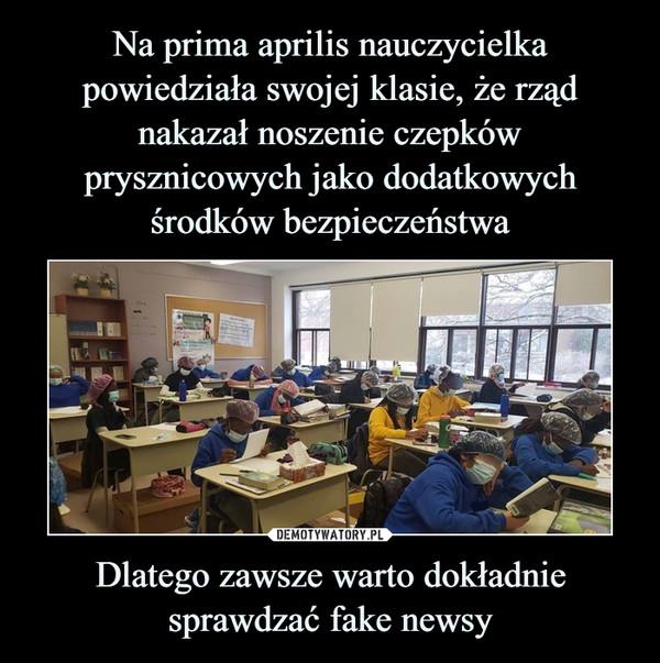 Na prima aprilis nauczycielka powiedziała swojej klasie, że rząd nakazał noszenie czepków prysznicowych jako dodatkowych środków bezpieczeństwa Dlatego zawsze warto dokładnie sprawdzać fake newsy