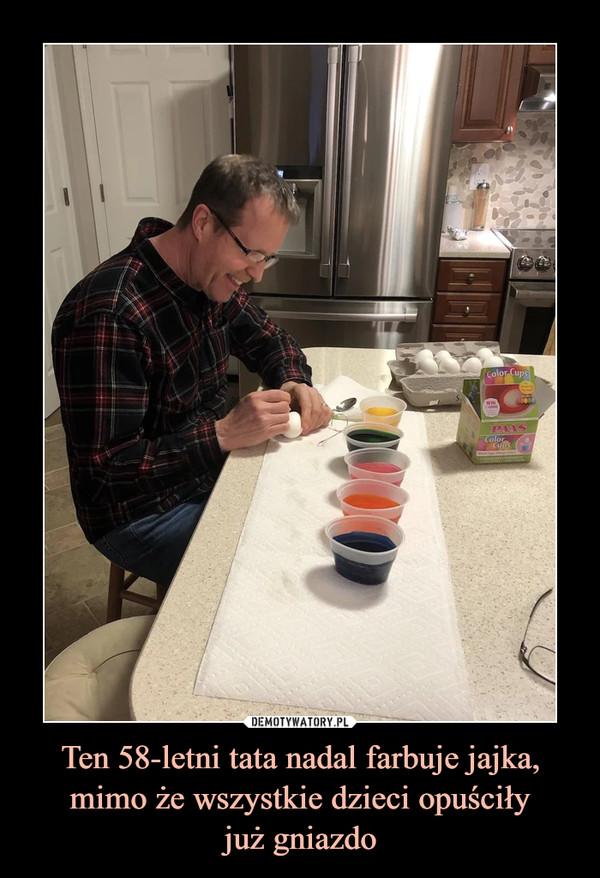 Ten 58-letni tata nadal farbuje jajka,mimo że wszystkie dzieci opuściłyjuż gniazdo –