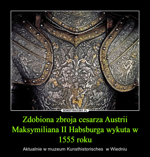 Zdobiona zbroja cesarza Austrii Maksymiliana II Habsburga wykuta w 1555 roku