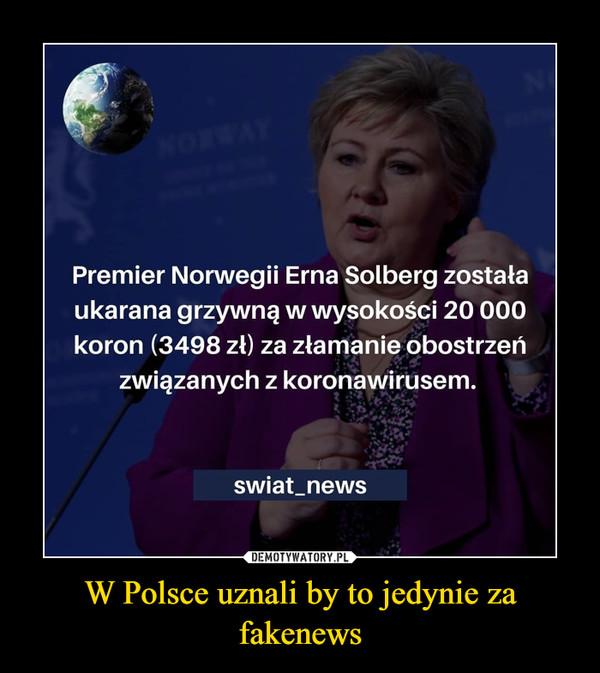 W Polsce uznali by to jedynie za fakenews