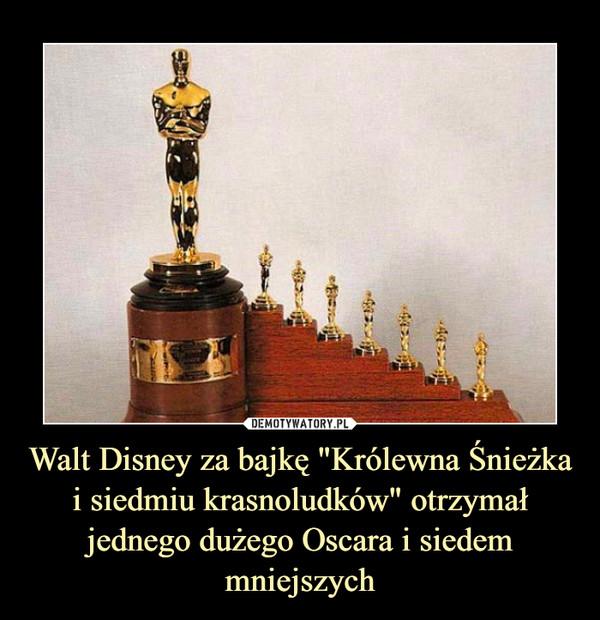 """Walt Disney za bajkę """"Królewna Śnieżka i siedmiu krasnoludków"""" otrzymał jednego dużego Oscara i siedem mniejszych –"""