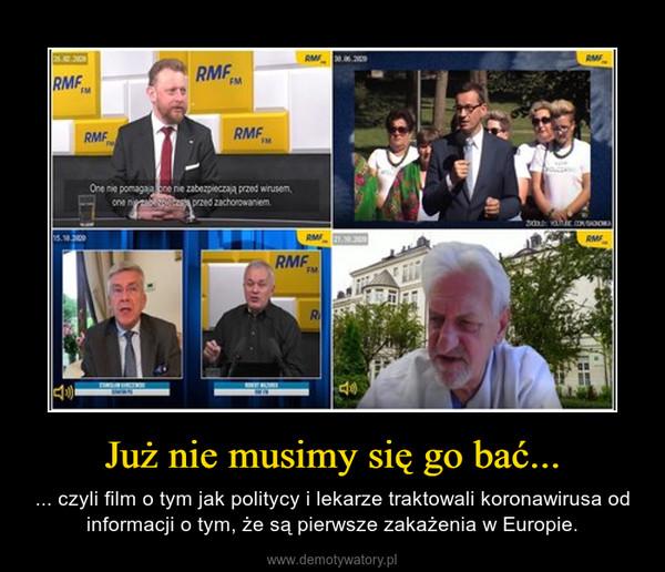 Już nie musimy się go bać... – ... czyli film o tym jak politycy i lekarze traktowali koronawirusa od informacji o tym, że są pierwsze zakażenia w Europie.