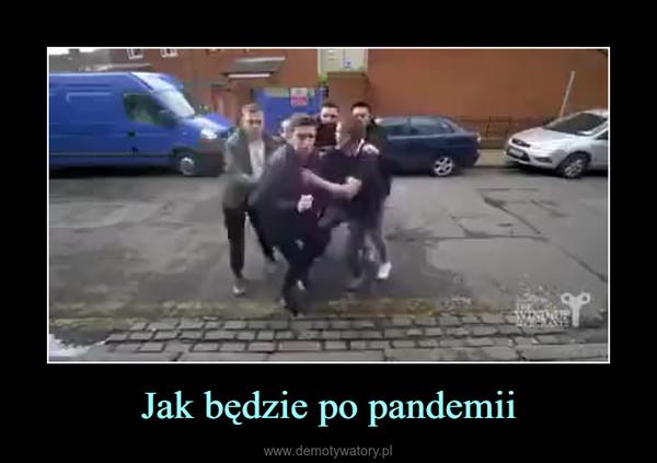 Jak będzie po pandemii –