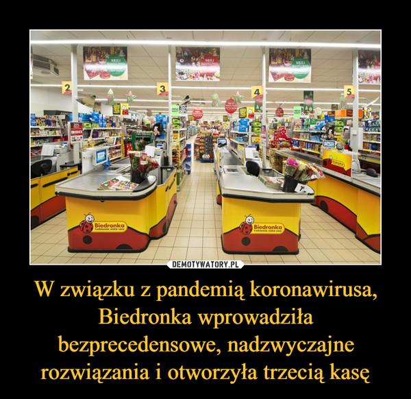 W związku z pandemią koronawirusa, Biedronka wprowadziła bezprecedensowe, nadzwyczajne rozwiązania i otworzyła trzecią kasę –