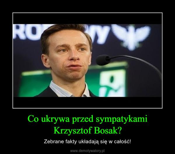 Co ukrywa przed sympatykami Krzysztof Bosak? – Zebrane fakty układają się w całość!