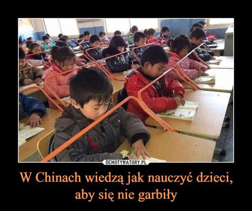 W Chinach wiedzą jak nauczyć dzieci, aby się nie garbiły