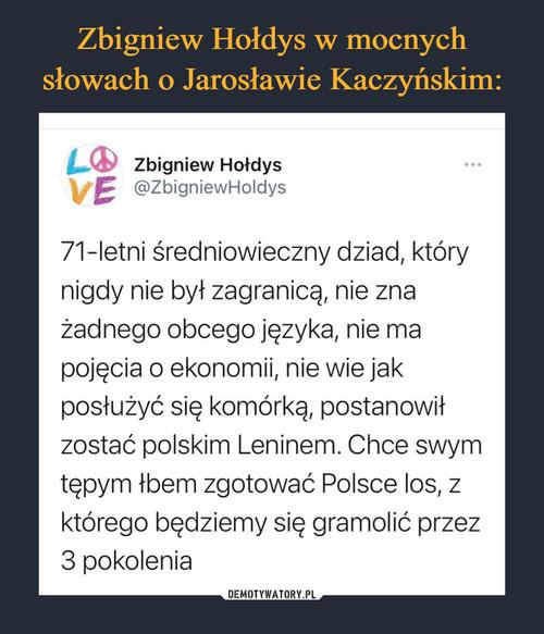 Zbigniew Hołdys w mocnych słowach o Jarosławie Kaczyńskim: