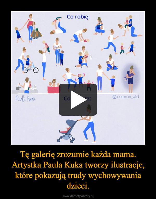 Tę galerię zrozumie każda mama. Artystka Paula Kuka tworzy ilustracje, które pokazują trudy wychowywania dzieci. –