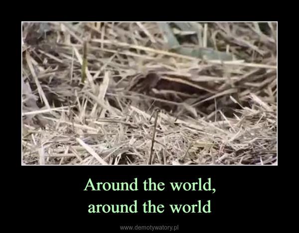 Around the world,around the world –