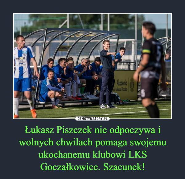 Łukasz Piszczek nie odpoczywa i wolnych chwilach pomaga swojemu ukochanemu klubowi LKS Goczałkowice. Szacunek! –