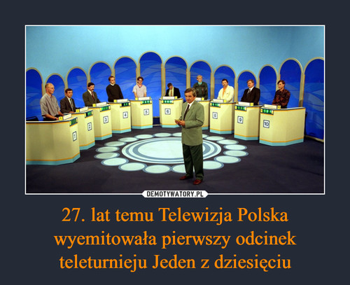 27. lat temu Telewizja Polska wyemitowała pierwszy odcinek teleturnieju Jeden z dziesięciu
