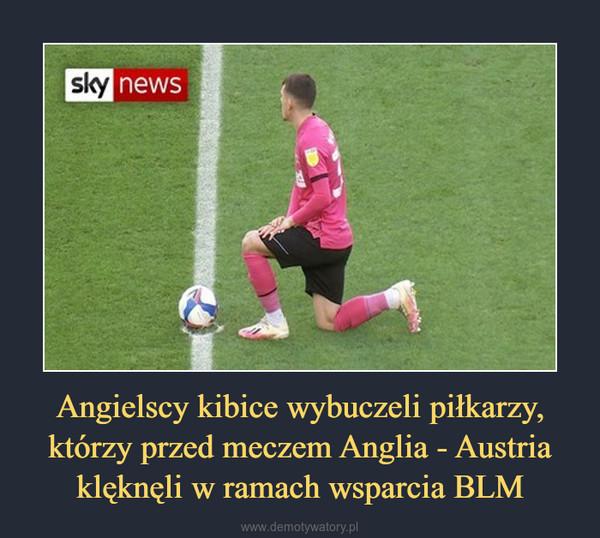 Angielscy kibice wybuczeli piłkarzy, którzy przed meczem Anglia - Austria klęknęli w ramach wsparcia BLM –