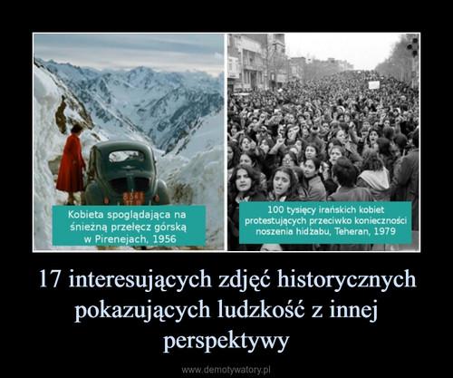 17 interesujących zdjęć historycznych pokazujących ludzkość z innej perspektywy