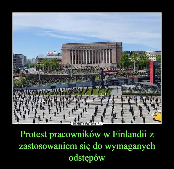 Protest pracowników w Finlandii z zastosowaniem się do wymaganych odstępów –