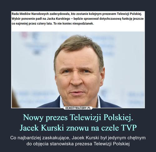 Nowy prezes Telewizji Polskiej. Jacek Kurski znowu na czele TVP