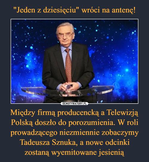 """""""Jeden z dziesięciu"""" wróci na antenę! Między firmą producencką a Telewizją Polską doszło do porozumienia. W roli prowadzącego niezmiennie zobaczymy Tadeusza Sznuka, a nowe odcinki zostaną wyemitowane jesienią"""