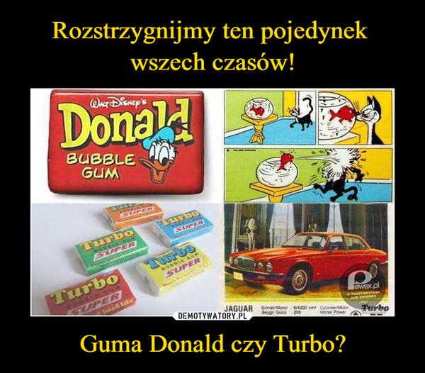 Guma Donald czy Turbo? –