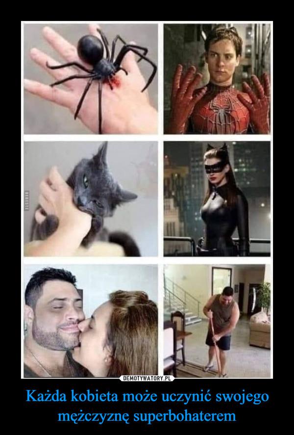 Każda kobieta może uczynić swojego mężczyznę superbohaterem –