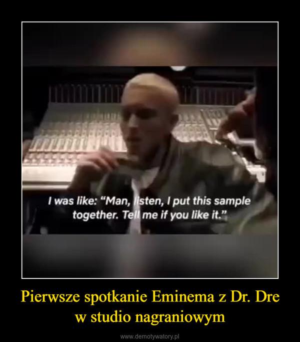 Pierwsze spotkanie Eminema z Dr. Dre w studio nagraniowym –