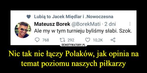 Nic tak nie łączy Polaków, jak opinia na temat poziomu naszych piłkarzy