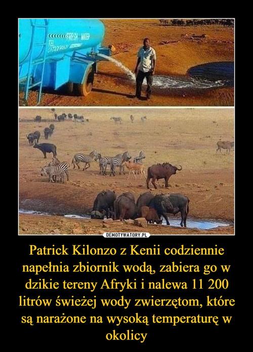 Patrick Kilonzo z Kenii codziennie napełnia zbiornik wodą, zabiera go w dzikie tereny Afryki i nalewa 11 200 litrów świeżej wody zwierzętom, które są narażone na wysoką temperaturę w okolicy