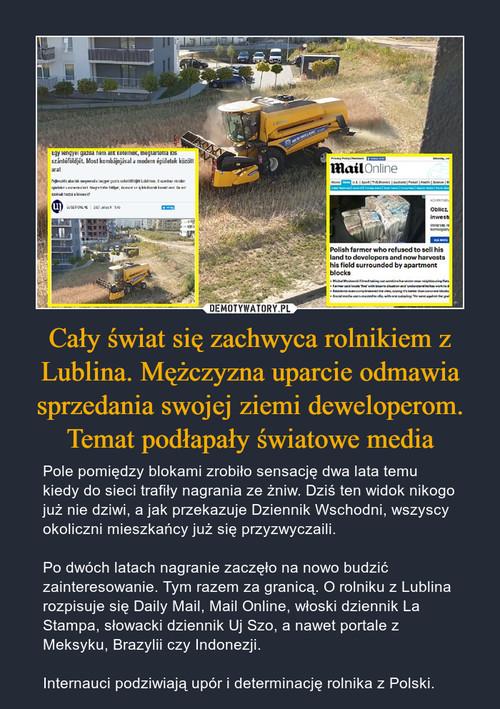 Cały świat się zachwyca rolnikiem z Lublina. Mężczyzna uparcie odmawia sprzedania swojej ziemi deweloperom. Temat podłapały światowe media