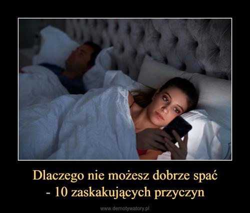 Dlaczego nie możesz dobrze spać - 10 zaskakujących przyczyn