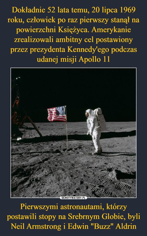 """Pierwszymi astronautami, którzy postawili stopy na Srebrnym Globie, byli Neil Armstrong i Edwin """"Buzz"""" Aldrin –"""