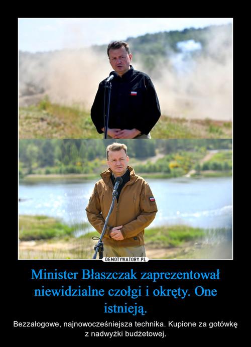 Minister Błaszczak zaprezentował niewidzialne czołgi i okręty. One istnieją.